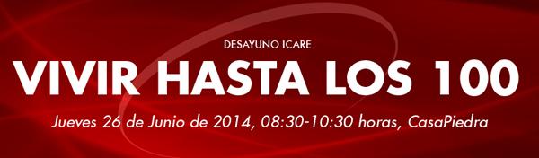 DESAYUMO ICARE - VIVIR HASTA LOS 100 - Jueves 26 de Junio de 2014,   08:30 - 10:30 horas,   CasaPiedra